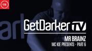 Mr Brainz - GetDarkerTV 279 [MC Kie Presents - Part 6] (BQ)