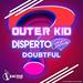DISPERTO CERTAIN & OUTER KID - Doubtful